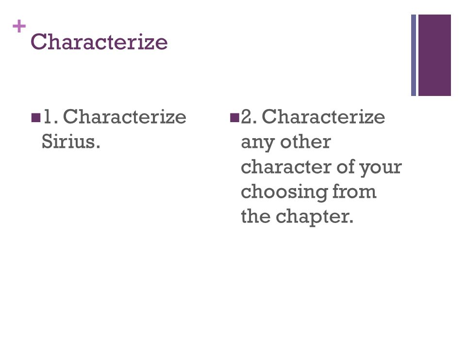 + Characterize 1. Characterize Sirius. 2. Characterize any other character of your choosing from the chapter.
