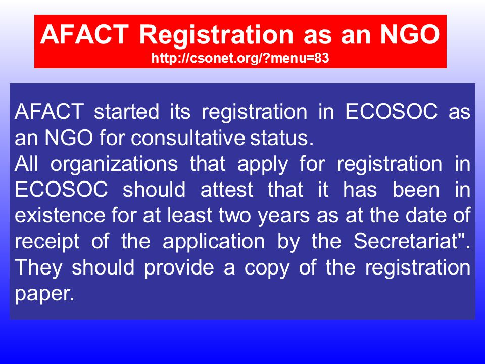 AFACT Registration as an NGO http://csonet.org/ menu=83 AFACT started its registration in ECOSOC as an NGO for consultative status.