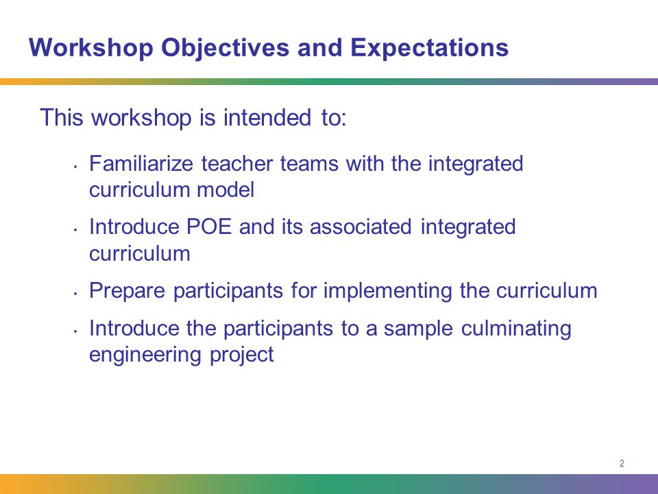 2 Workshop Objectives and Expectations This workshop is intended to: Familiarize teacher teams with the integrated curriculum model Introduce POE and