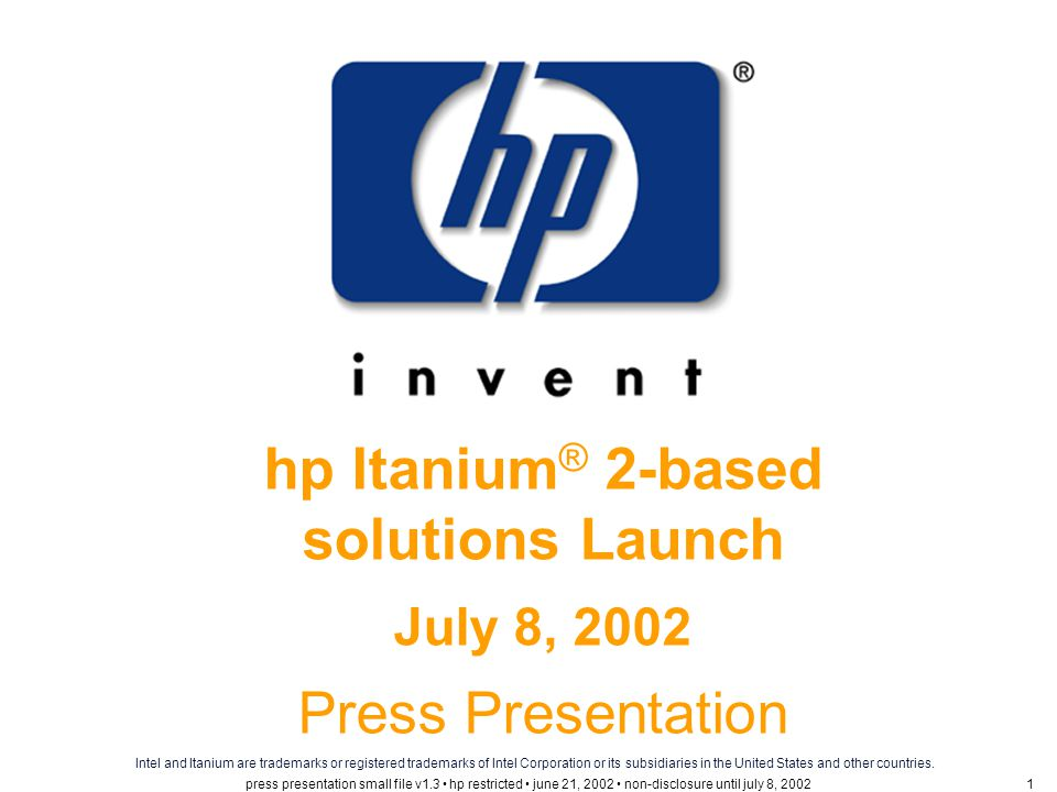 what HP is announcing today new Itanium ® 2- based systems best system performance more application partners proven multi-OS tools optimized services Intel and Itanium are trademarks or registered trademarks of Intel Corporation or its subsidiaries in the United States and other countries.