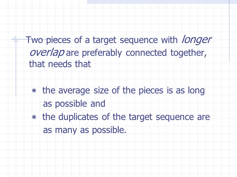 Two pieces of a target sequence with longer overlap are preferably connected together, that needs that ٭ the average size of the pieces is as long as