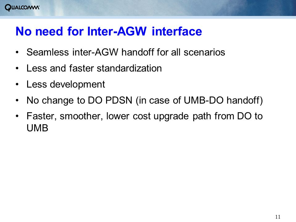 11 No need for Inter-AGW interface Seamless inter-AGW handoff for all scenarios Less and faster standardization Less development No change to DO PDSN