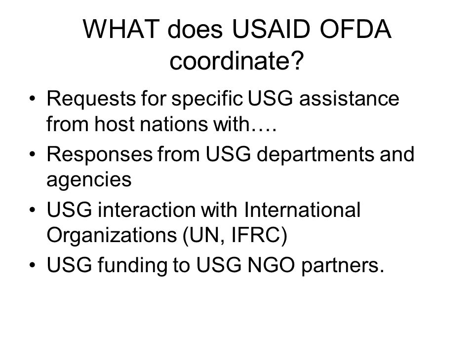 WHAT does USAID OFDA coordinate? Requests for specific USG assistance from host nations with…. Responses from USG departments and agencies USG interac