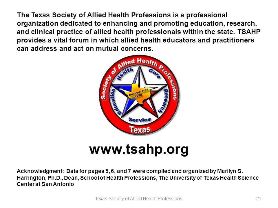 Texas Society of Allied Health Professions21 Acknowledgment: Data for pages 5, 6, and 7 were compiled and organized by Marilyn S. Harrington, Ph.D., D