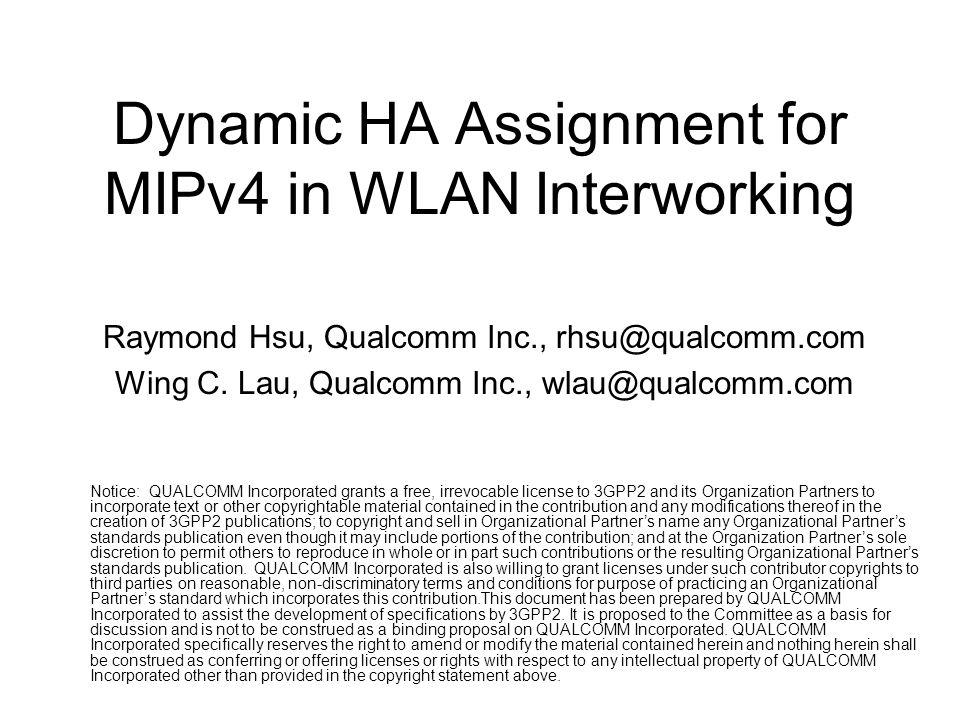Dynamic HA Assignment for MIPv4 in WLAN Interworking Raymond Hsu, Qualcomm Inc., rhsu@qualcomm.com Wing C.