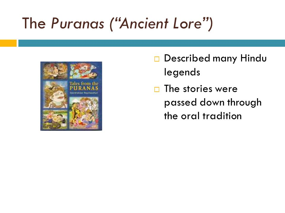 "The Puranas (""Ancient Lore"")  Described many Hindu legends  The stories were passed down through the oral tradition"