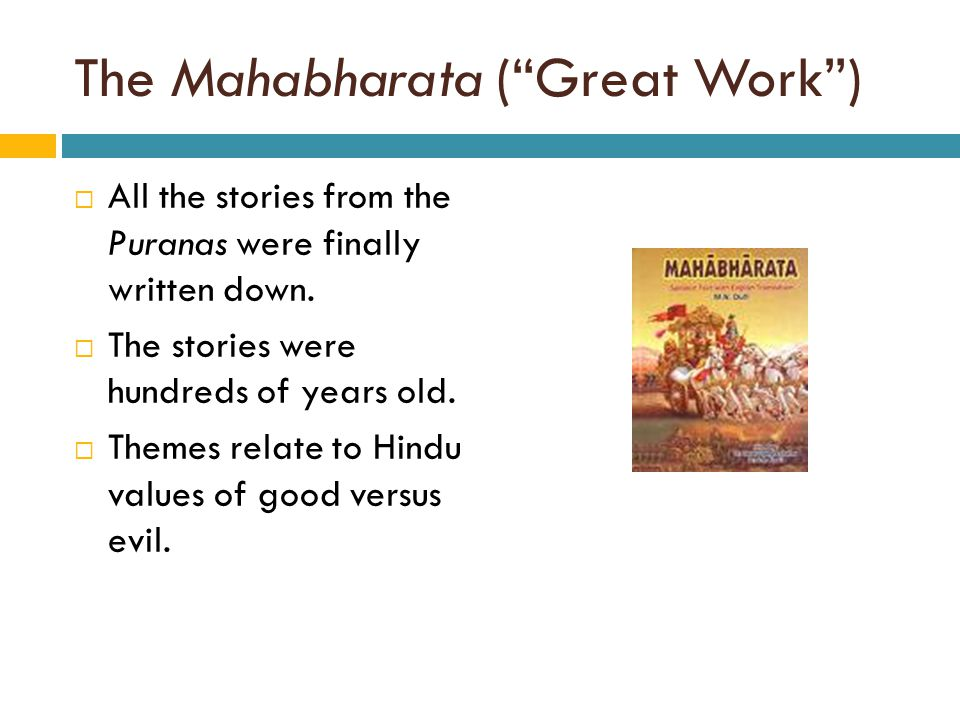 "The Mahabharata (""Great Work"")  All the stories from the Puranas were finally written down.  The stories were hundreds of years old.  Themes relate"