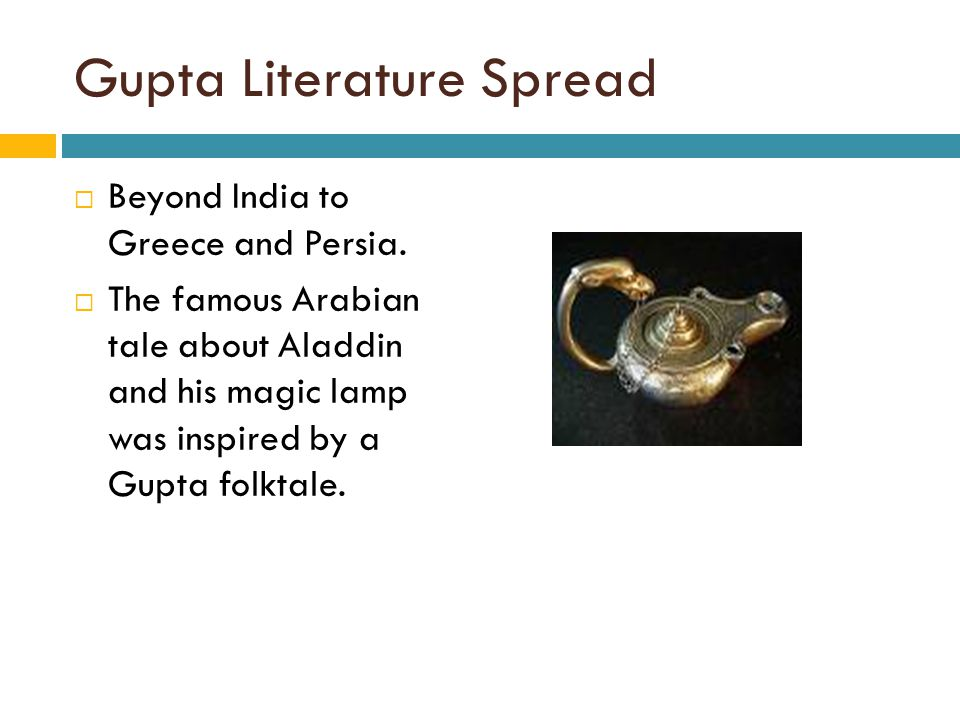 Gupta Literature Spread  Beyond India to Greece and Persia.  The famous Arabian tale about Aladdin and his magic lamp was inspired by a Gupta folkta