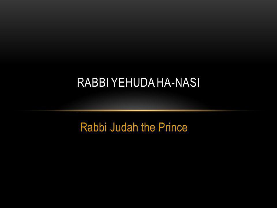 * BORN ABOUT 135 CE - DIED ABOUT 220 CE *HE WAS THE SON OF RABBAN GAMLIEL II.