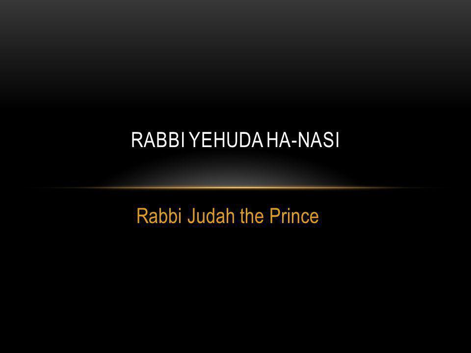 Rabbi Judah the Prince RABBI YEHUDA HA-NASI