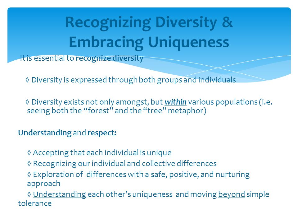 It is essential to recognize diversity ◊ Diversity is expressed through both groups and individuals ◊ Diversity exists not only amongst, but within va