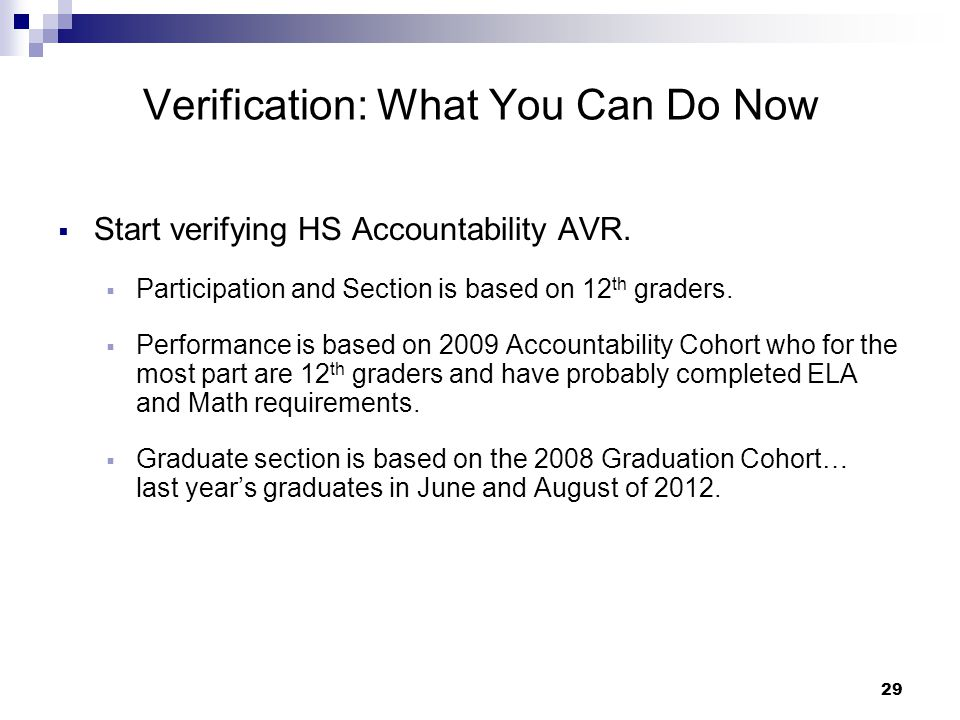 29 Verification: What You Can Do Now  Start verifying HS Accountability AVR.