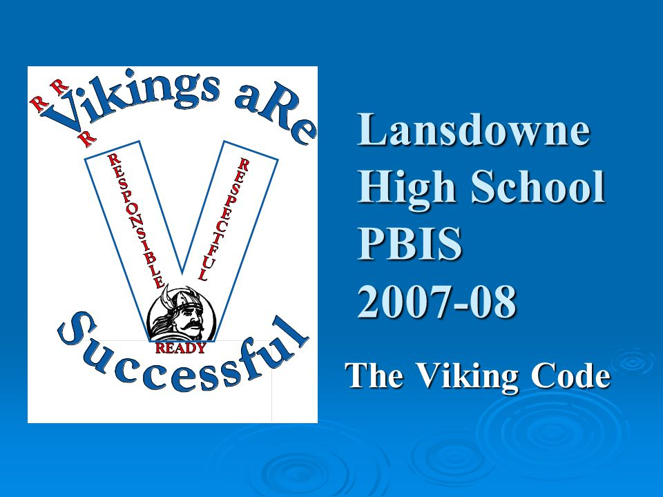 Lansdowne High School PBIS 2007-08 The Viking Code The Viking Code