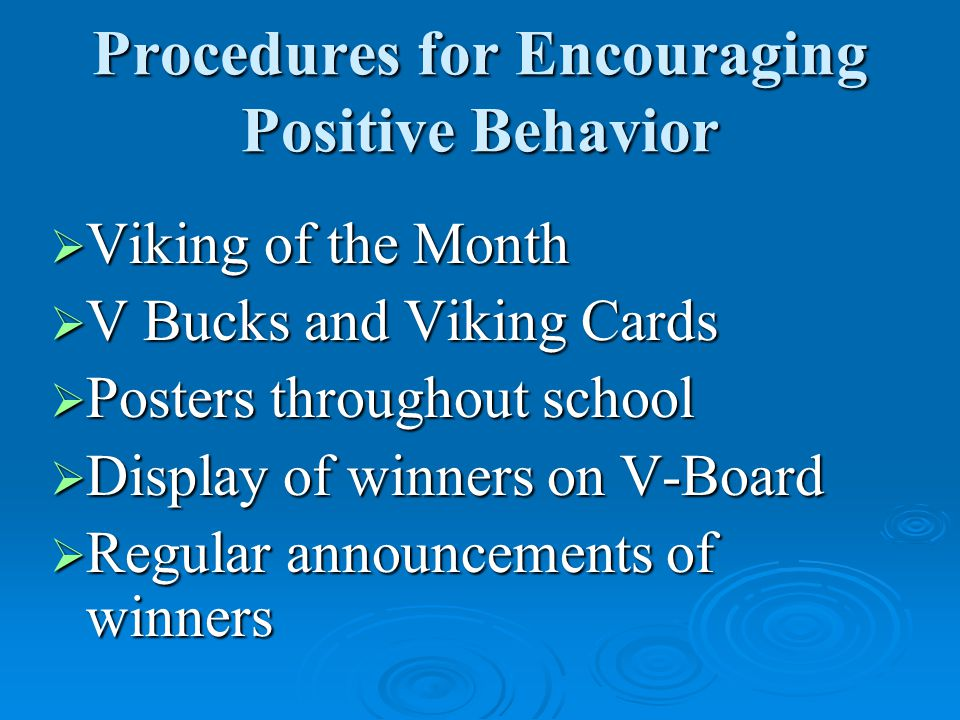 Procedures for Encouraging Positive Behavior  Viking of the Month  V Bucks and Viking Cards  Posters throughout school  Display of winners on V-Board  Regular announcements of winners