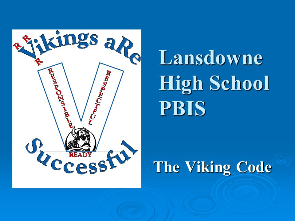 Lansdowne High School PBIS The Viking Code The Viking Code
