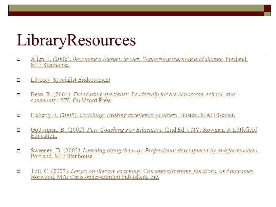 LibraryResources  Allen, J. (2006). Becoming a literacy leader: Supporting learning and change.