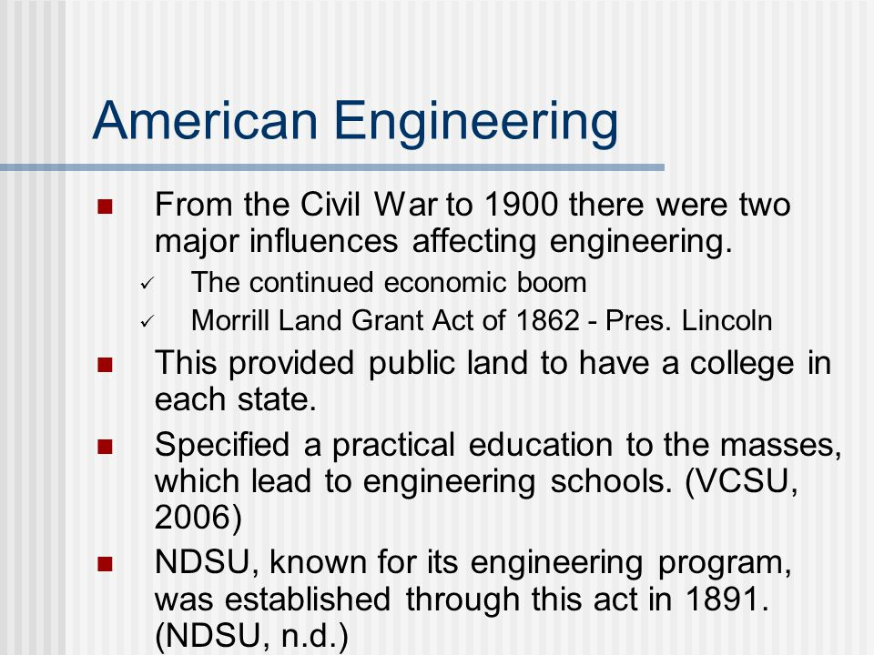 American Engineering From the Civil War to 1900 there were two major influences affecting engineering.