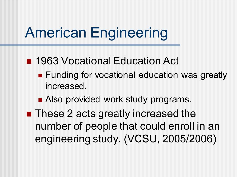 American Engineering 1963 Vocational Education Act Funding for vocational education was greatly increased.