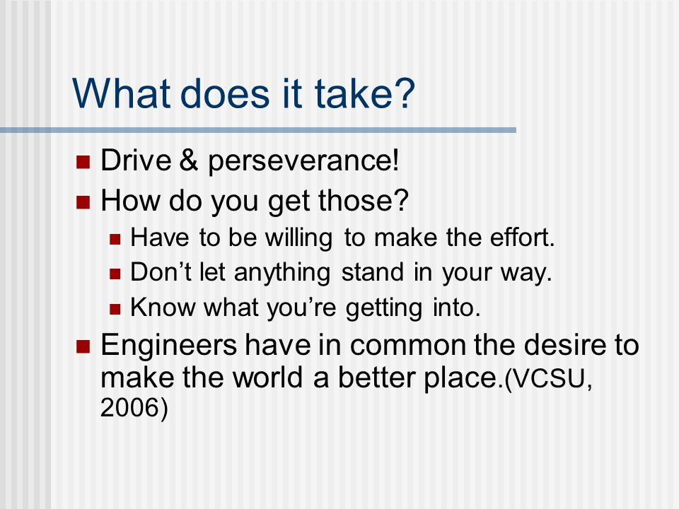 What does it take. Drive & perseverance. How do you get those.