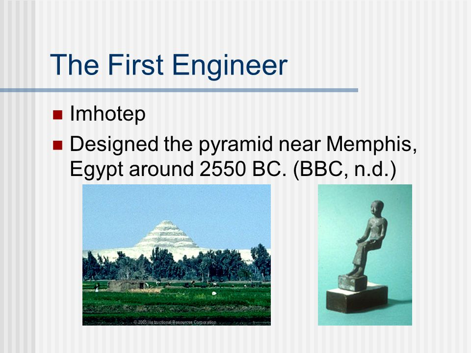 The First Engineer Imhotep Designed the pyramid near Memphis, Egypt around 2550 BC. (BBC, n.d.)
