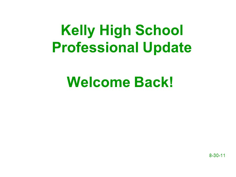 8-30-11 Welcome Back! Kelly High School Professional Update