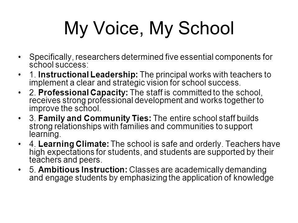 My Voice, My School Specifically, researchers determined five essential components for school success: 1.