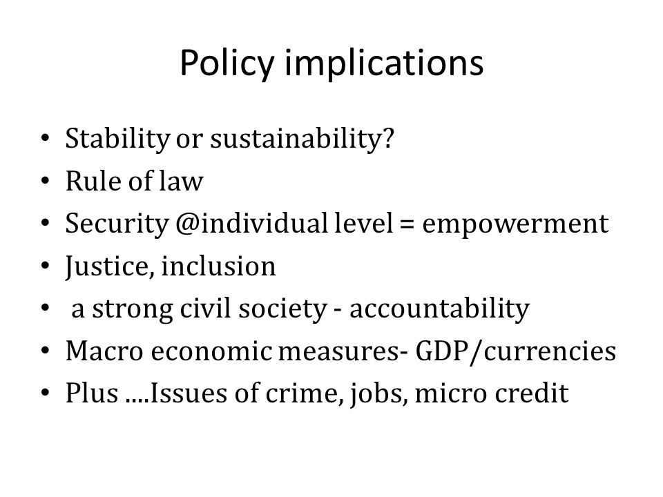 Policy implications Stability or sustainability.