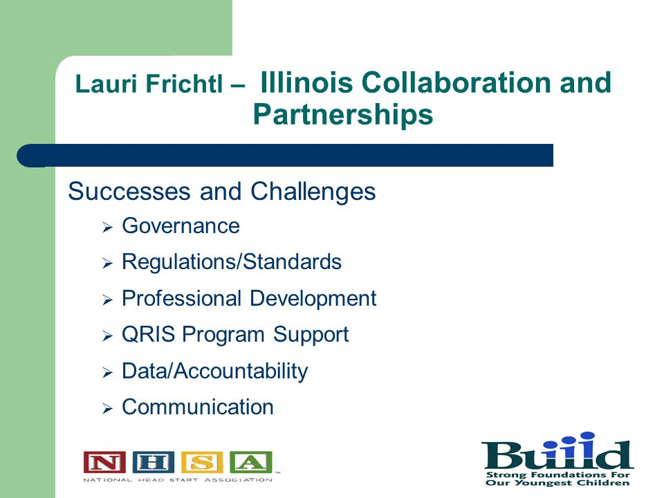 Lauri Frichtl – Illinois Collaboration and Partnerships Successes and Challenges  Governance  Regulations/Standards  Professional Development  QRIS Program Support  Data/Accountability  Communication