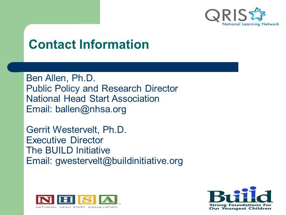 Contact Information Ben Allen, Ph.D. Public Policy and Research Director National Head Start Association Email: ballen@nhsa.org Gerrit Westervelt, Ph.