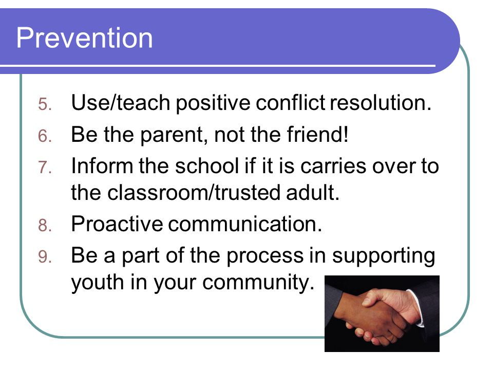 Prevention 5. Use/teach positive conflict resolution.