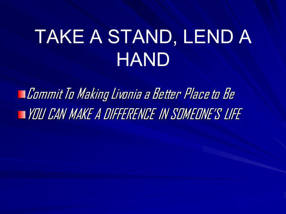 TAKE A STAND, LEND A HAND Commit To Making Livonia a Better Place to Be YOU CAN MAKE A DIFFERENCE IN SOMEONE'S LIFE