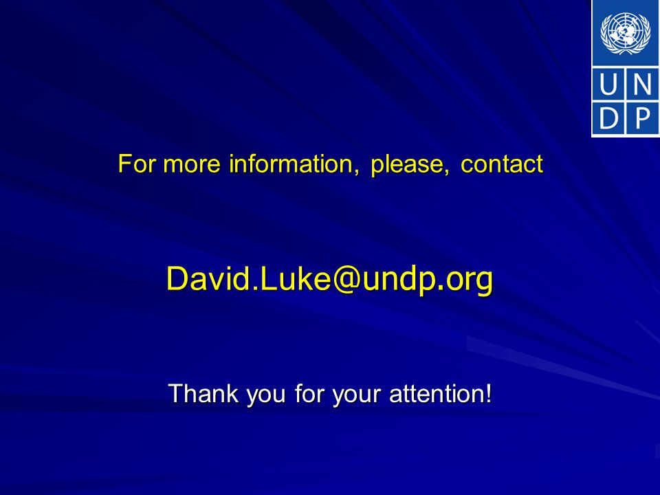 For more information, please, contact David.Luke @undp.org Thank you for your attention!