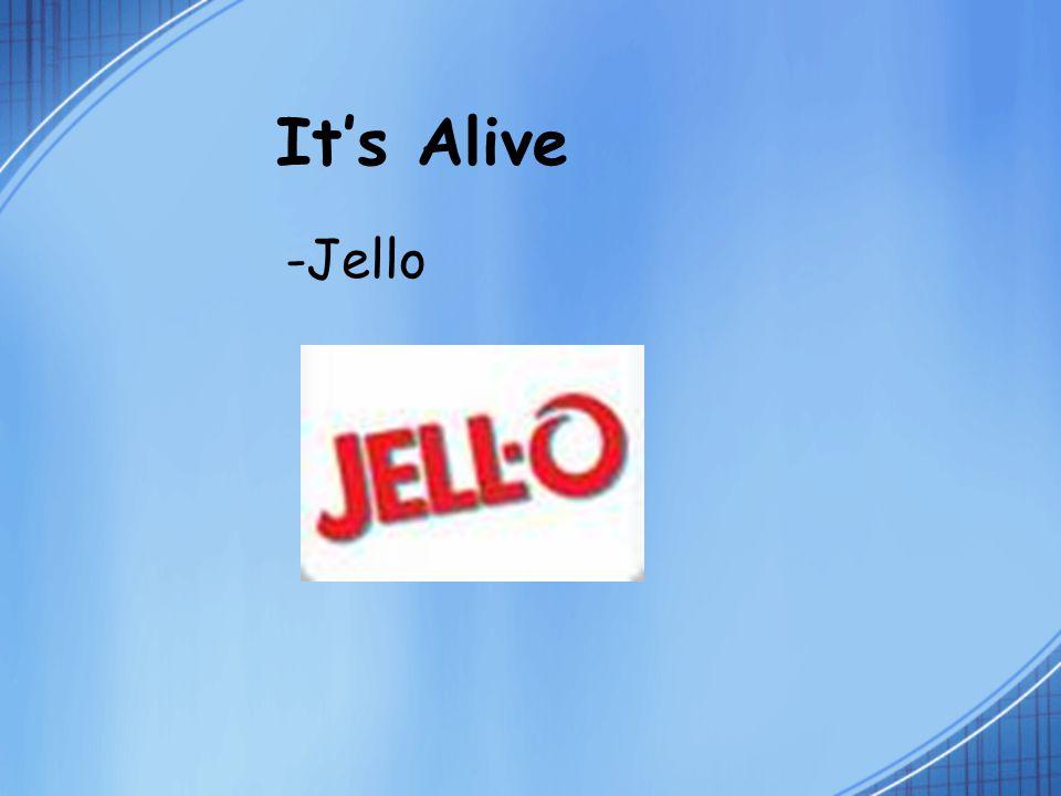 It's Alive -Jello