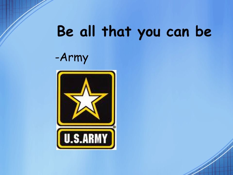 Be all that you can be -Army