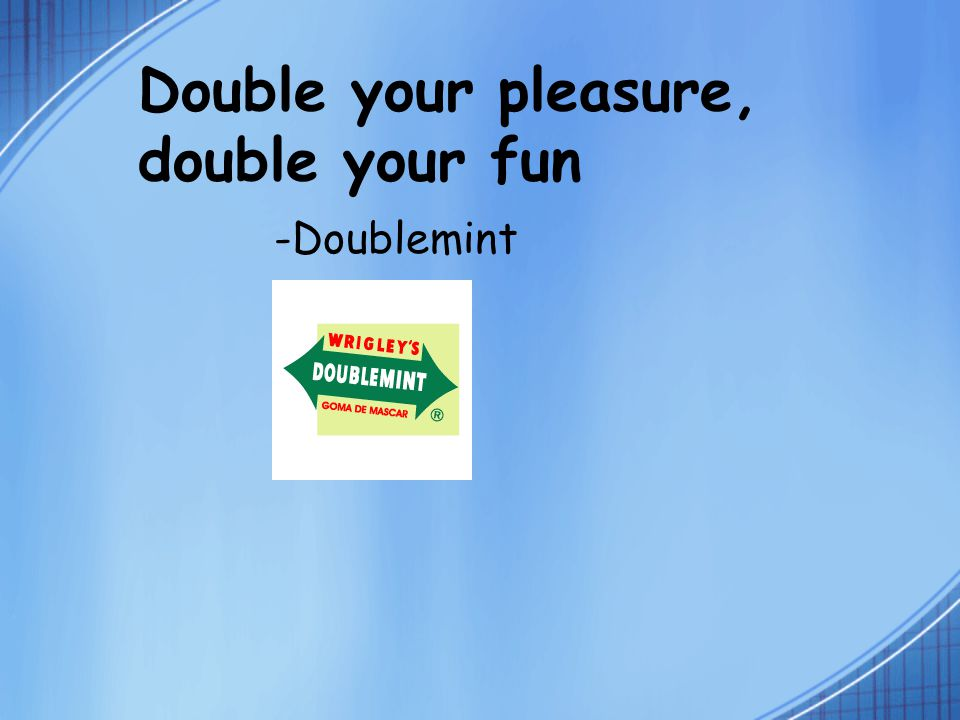 Double your pleasure, double your fun -Doublemint