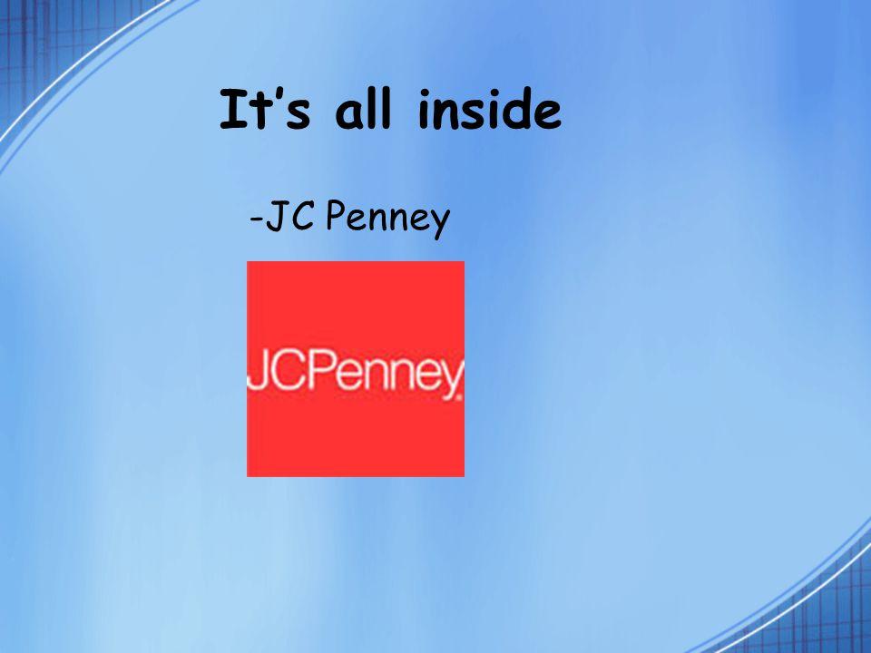 It's all inside -JC Penney