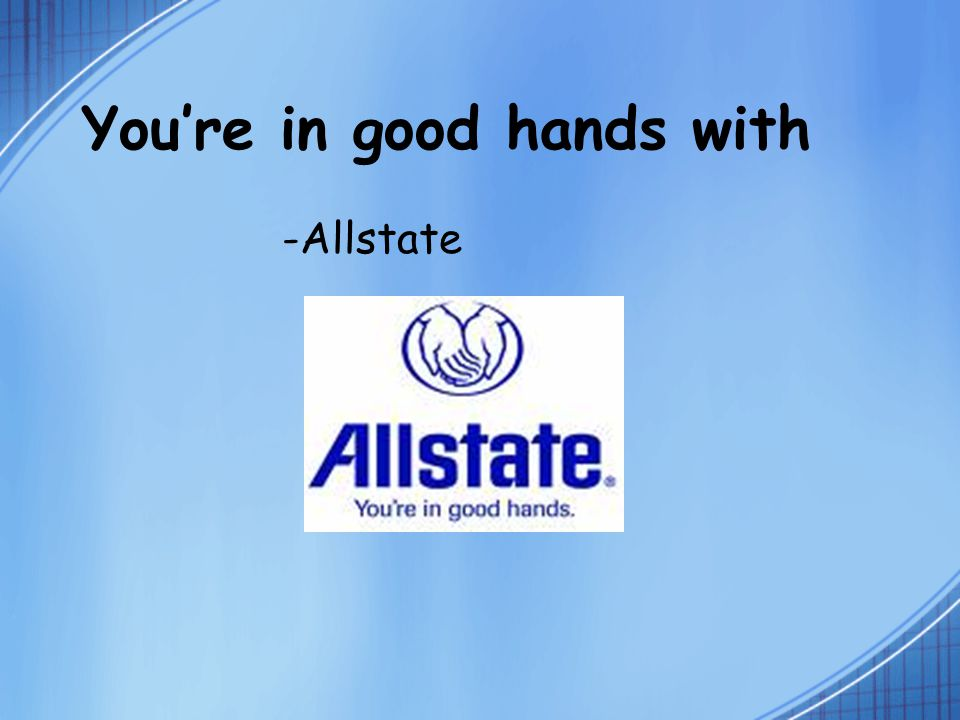 You're in good hands with -Allstate