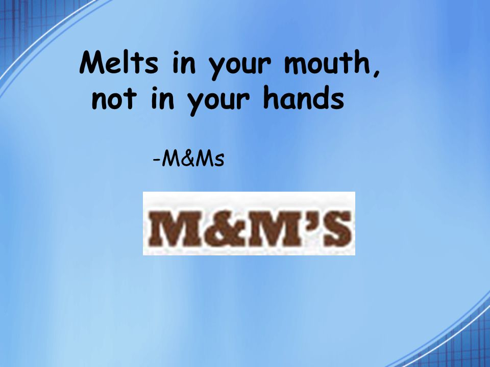 Melts in your mouth, not in your hands -M&Ms