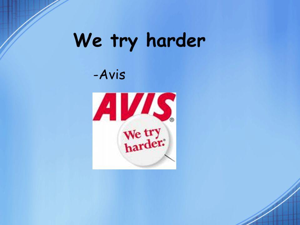 We try harder -Avis