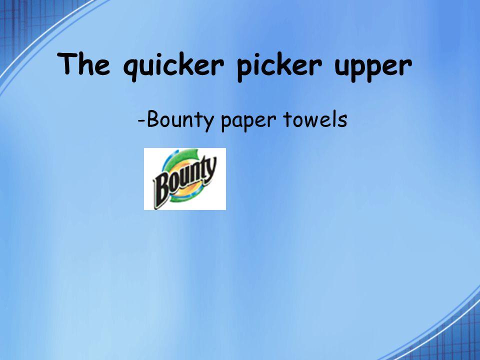 The quicker picker upper -Bounty paper towels