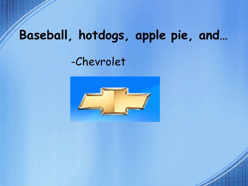 Baseball, hotdogs, apple pie, and… -Chevrolet