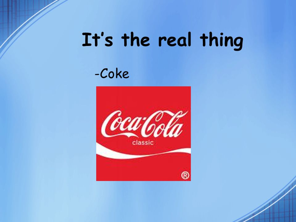 It's the real thing -Coke