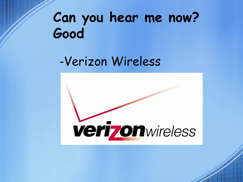 Can you hear me now Good -Verizon Wireless