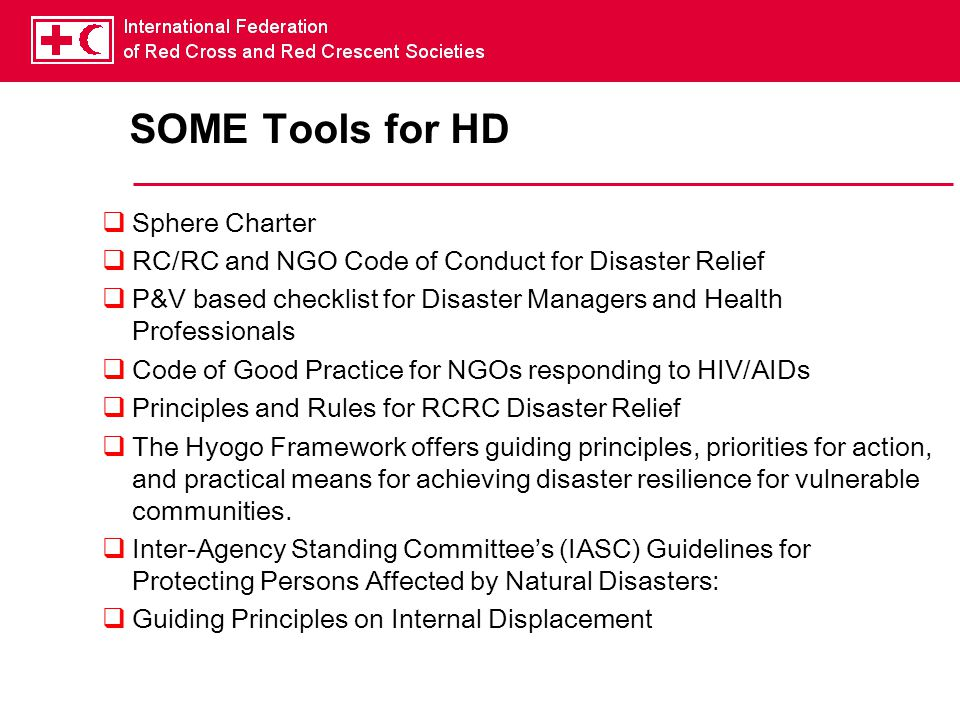 SOME Tools for HD  Sphere Charter  RC/RC and NGO Code of Conduct for Disaster Relief  P&V based checklist for Disaster Managers and Health Professi