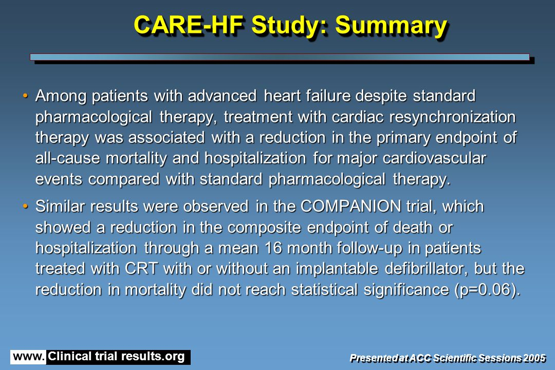 www. Clinical trial results.org Among patients with advanced heart failure despite standard pharmacological therapy, treatment with cardiac resynchron