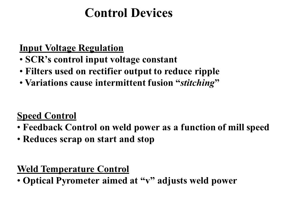 Control Devices Input Voltage Regulation SCR's control input voltage constant Filters used on rectifier output to reduce ripple Variations cause inter