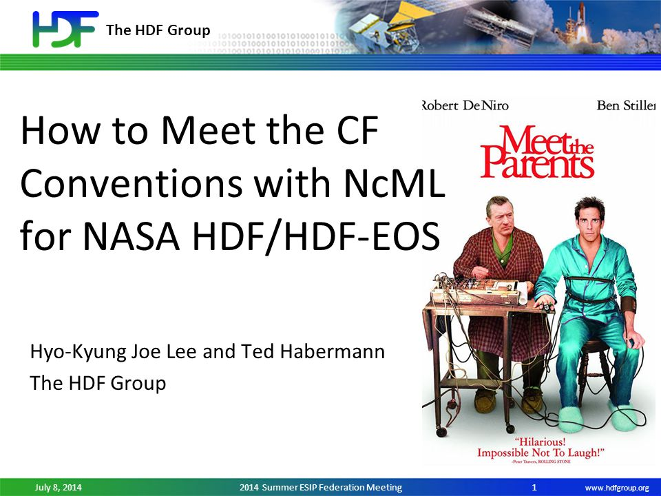 The HDF Group www.hdfgroup.org July 8, 20142014 Summer ESIP Federation Meeting How to Meet the CF Conventions with NcML for NASA HDF/HDF-EOS Hyo-Kyung