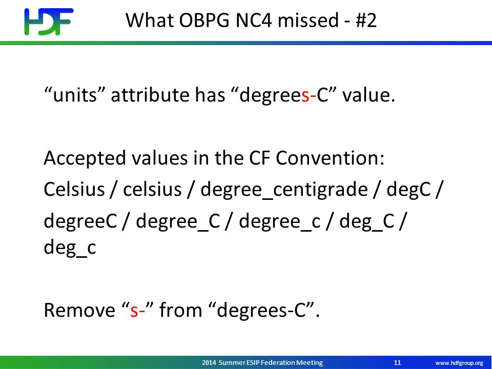 "www.hdfgroup.org 2014 Summer ESIP Federation Meeting What OBPG NC4 missed - #2 11 ""units"" attribute has ""degrees-C"" value. Accepted values in the CF C"