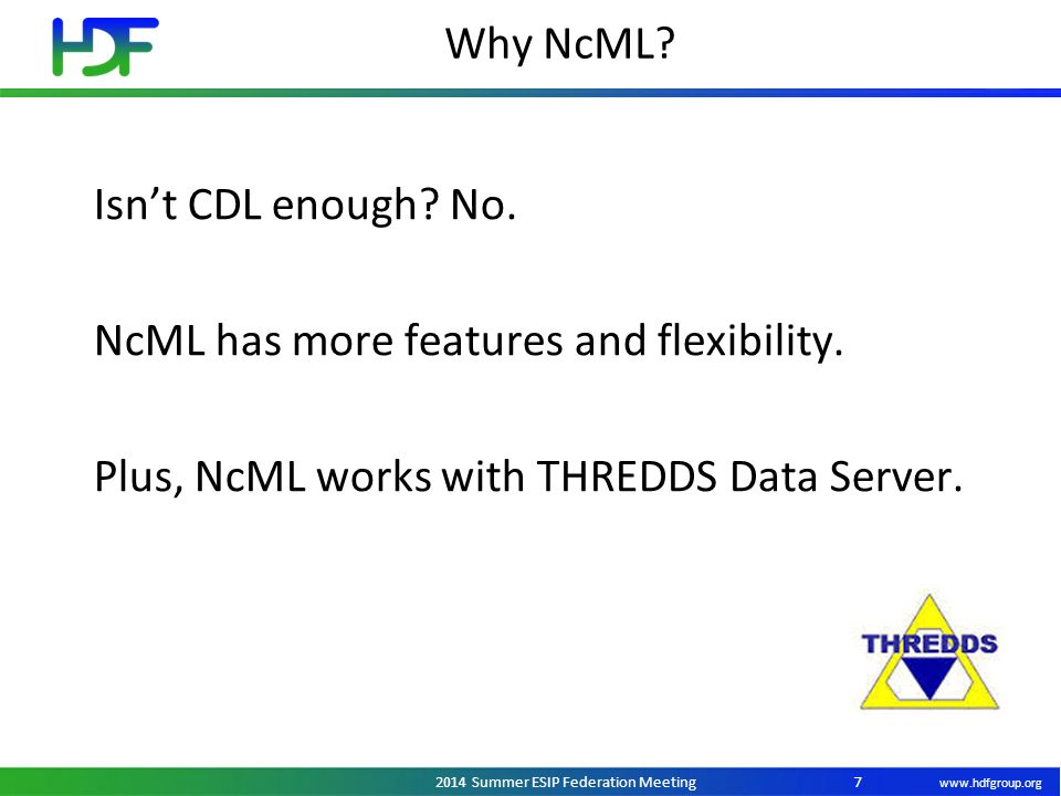 www.hdfgroup.org 2014 Summer ESIP Federation Meeting Why NcML? 7 Isn't CDL enough? No. NcML has more features and flexibility. Plus, NcML works with T