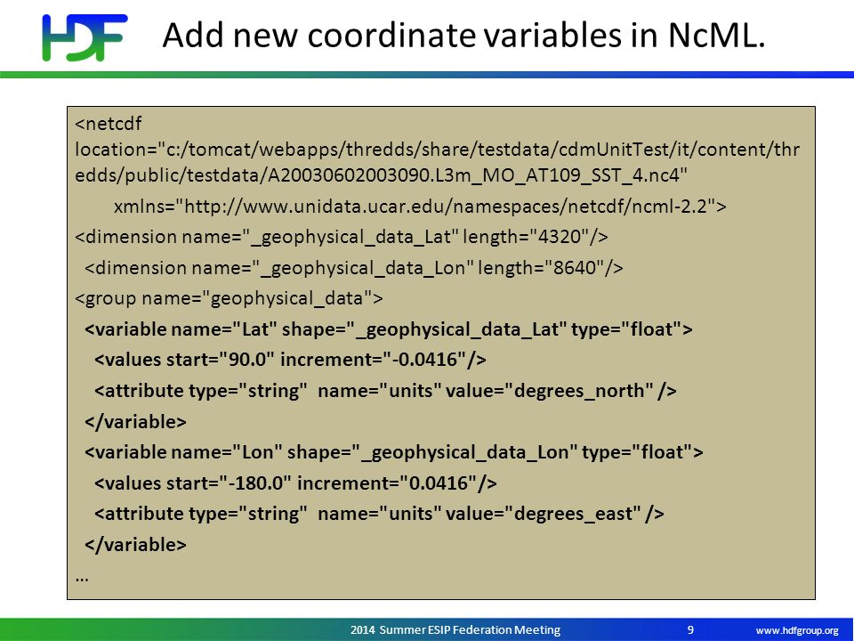 www.hdfgroup.org 2014 Summer ESIP Federation Meeting Add new coordinate variables in NcML. 9 <netcdf location=